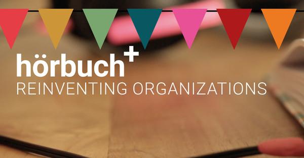 Crowdfunding für das Hörbuch+ von Reinventing Organizations